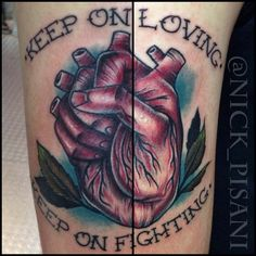 Your heart is a muscle the size of your fist, keep on loving, keep on fighting.