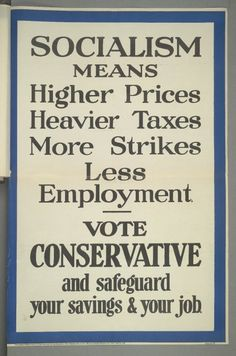 British Conservative Party poster, 1929: Socialism means higher prices, heavier taxes, more strikes, less employment