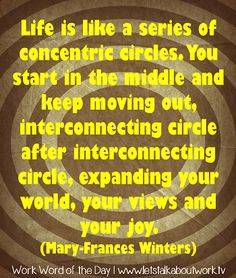 Life is like a series of concentric circles. | Subscribe to the #WWOTD at letstalkaboutwork.tv #quotes #inspiration