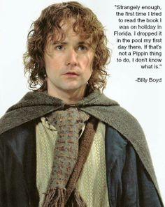 Hahaha he was always meant to be Pippin. If you don't know, Billy Boyd plays Pippin in the movies. #OneLastTime