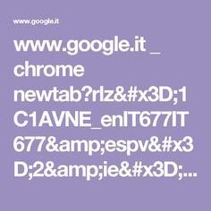 www.google.it _ chrome newtab?rlz=1C1AVNE_enIT677IT677&espv=2&ie=UTF-8