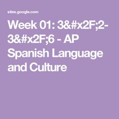 Week 01: 3/2- 3/6 - AP Spanish Language and Culture