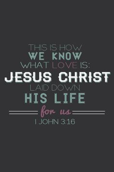 This is how we know What Love is, Jesus Christ lay down His Life for us