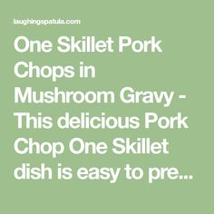 One Skillet Pork Chops in Mushroom Gravy - This delicious Pork Chop One Skillet dish is easy to prepare, ready in 30 minutes AND best of all- no butter or cream!! Fast & fresh!