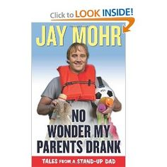 """No Wonder My Parents Drank: Tales from a Stand-Up Dad"" by Jay Mohr (Need to read)"