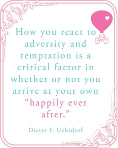 "How you react to adversity and temptation is a critical factor in whether or not you arrive at your own ""Happily Ever After!"""