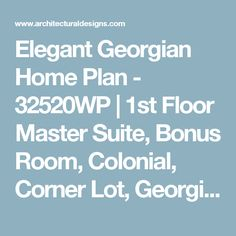 Elegant Georgian Home Plan - 32520WP | 1st Floor Master Suite, Bonus Room, Colonial, Corner Lot, Georgian, Multi Stairs to 2nd Floor, PDF, Traditional | Architectural Designs