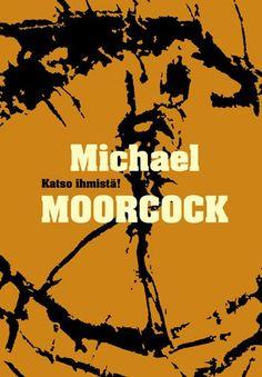 Katso ihmistä! :: Michael Moorcock