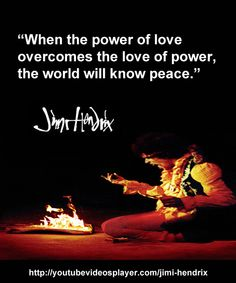 http://youtubevideosplayer.com/jimi-hendrix - When the power of love overcomes the love of power the world will know peace - Jimi Hendrix