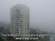 Afraid to Live. Afraid to Die