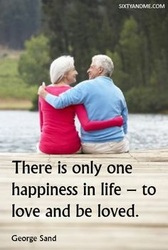 """""""There is only one happiness in life - to love and be loved"""" - George Sand  #inspirational quotes for women #inspirational quotes  #women over 50 #aging with grace #quotes for women"""