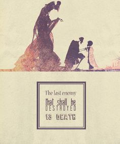 """dracodormeins:  Favourite HP quotes [x]  """"The last enemy that shall be destroyed is death"""""""