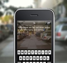 Type n Walk lets you see what's ahead of you while typing and walking.