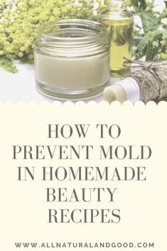 Prevent mold growth in DIY homemade bath, body skin care and beauty product recipes without using chemicals or preservatives. Prevent mold in homemade beauty recipes without adding chemical preservatives or additives. Homemade Beauty Recipes, Homemade Skin Care, Homemade Beauty Products, Diy Skin Care, Natural Products, How To Make Beauty Products, Body Products, Homemade Cosmetics Diy, Homemade Body Lotion