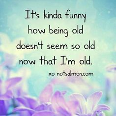 Super funny quotes birthday getting older thoughts Ideas Cute Quotes, Funny Quotes, Quotable Quotes, Happy Quotes, Older Quotes, Aging Quotes, Finance Quotes, Inspirational Posters, Motivational