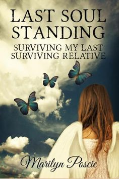 Last Soul Standing Book  In 2009 Marilyn Poscic lost her mother Margaret to stroke, leaving her totally alone.  http://marilynposcic.com/last-soul-standing-book/