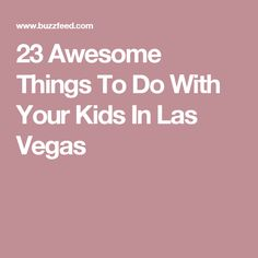 The real fun in Vegas happens before you're Vegas Vacation, Las Vegas Trip, Travel Vegas, Las Vegas With Kids, Stuff To Do, Things To Do, All I Ever Wanted, Pop Songs, Family First