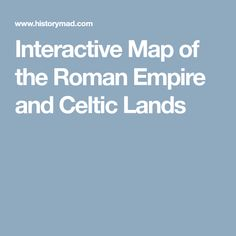 Interactive Map of the Roman Empire and Celtic Lands