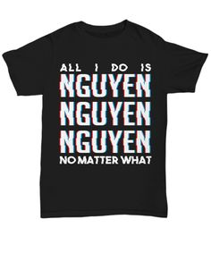 This is for all the awesome Nguyens worldwide. Perfect for the Nguyen in your life.