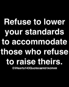 """Refuse to lower your standards to accommodate those who refuse to raise theirs"" #quote"