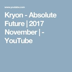 Kryon -  Absolute Future | 2017 November | - YouTube