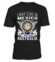 I May Live in Mexico But I Was Made in Australia #Australia