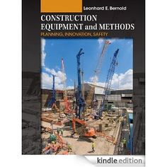 Construction Equipment and Methods: Planning, Innovation, Safety - Kindle edition by Leonhard E. Bernold. Professional & Technical Kindle eB...