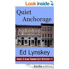 Quiet Anchorage (Isabel and Alma Trumbo Cozy Mystery Series Book 1) - Kindle edition by Ed Lynskey. Mystery, Thriller & Suspense Kindle eBooks @ Amazon.com.