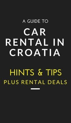 Croatia Travel Guide Tips: Croatia Car Rental Driving in Croatia is highly recommended: especially roads hugging the dramatic Adriatic coast. There are numerous cheap car rental companies as well as several luxury car rental options for your to choose from, here you can find hints, tips and CAR RENTAL DEALS.