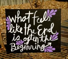What Feels Like The End Is Often The Beginning Canvas Painting