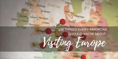 If you're one of the 12 million Americansvisiting Europe this year, this detailed list will help you plan and enjoy your experience to its fullest.