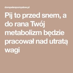 Pij to przed snem, a do rana Twój metabolizm będzie pracował nad utratą wagi Detox Drinks, Health Fitness, Shape, Salud, Health And Fitness, Gymnastics