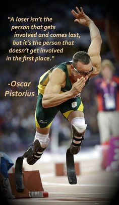 """A loser isn't the person that gets involved..."" - Oscar Pistorius"