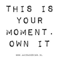 This is your moment, own it! #quote #today #inspiration