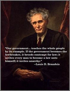 teaches the whole people by its example. If the government becomes the lawbreaker, it breeds contempt for the law; it invites every man to become a law unto himself; it invites anarchy. Louis Brandeis, Wisdom Quotes, Life Quotes, Excellence Quotes, Always Remember, Wise Words, Favorite Quotes, Quotations, Fun Facts