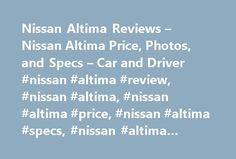 Nissan Altima Reviews – Nissan Altima Price, Photos, and Specs – Car and Driver #nissan #altima #review, #nissan #altima, #nissan #altima #price, #nissan #altima #specs, #nissan #altima #photos http://singapore.remmont.com/nissan-altima-reviews-nissan-altima-price-photos-and-specs-car-and-driver-nissan-altima-review-nissan-altima-nissan-altima-price-nissan-altima-specs-nissan-altima-photos/  # Nissan Altima Nissan Altima Swimming against the crossover tide. 2017 Nissan Altima Nissan Altima…