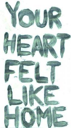 Your heart felt like home