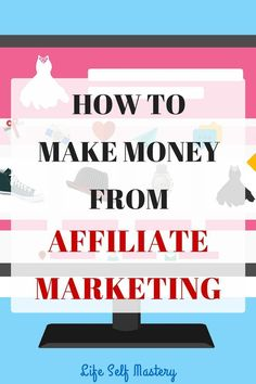 How to make money from Affiliate Marketing and make passive income. Click through to know more!