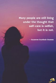 """""""Many people are still living under the thought that self-care is selfish, but it is not."""" - Suzanne Scurlock-Durana #QOTD #inspiration #InspirationalQuotes #motivationalquotes http://theshiftnetwork.com/?utm_source=pinterest&utm_medium=social&utm_campaign=quote"""