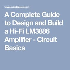 A Complete Guide to Design and Build a Hi-Fi LM3886 Amplifier - Circuit Basics