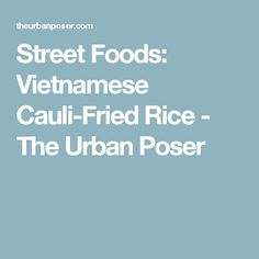 Street Foods: Vietnamese Cauli-Fried Rice - The Urban Poser