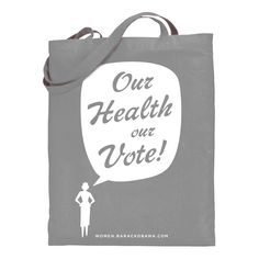 Our Health Our Vote Grey ToteThe Our Health Our Vote Grey Tote is perfect for everyday use! 100 percent cotton canvas and made in the USA.   $25
