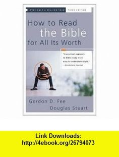 How to Read the Bible for All Its Worth 3th (third) edition Text Only Gordon D. Fee ,   ,  , ASIN: B004T8YKRI , tutorials , pdf , ebook , torrent , downloads , rapidshare , filesonic , hotfile , megaupload , fileserve