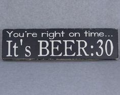 You're Right On Time It's Beer:30 Rustic Wood Sign | Man Cave | Bar Decor | White on Black #beerart #rustichomedecor