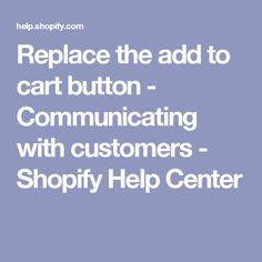 Replace the add to cart button - Communicating with customers - Shopify Help Center