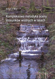 Miler A.: Kompleksowa metodyka oceny stosunków wodnych w lasach. - Poznań : Wydawnictwo Uniwersytetu Przyrodniczego, 2013. Sygn.: 175543