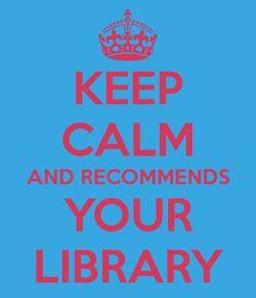 Keep calm and recommends your library (Mantén la calma y recomienda tu la biblioteca). La biblioteca te necesita. La biblioteca necesita difusión de lo que es y de los servicios que ofrece. No hay nada mejor que el boca a boca (o a oreja) para que llegue tan lejos como pueda el mensaje de la biblioteca como servicio imprescindible. (También es válida la difusión y recomendación a través de los medios sociales)