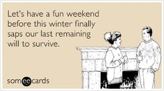 #Funny #lol Let's have a fun weekend before this winter finally saps our last remaining will to survive.