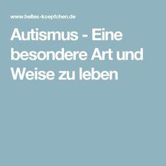 Autismus - Eine besondere Art und Weise zu leben