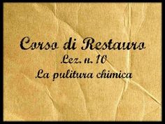 Corso di Restauro,Lez.n.10 (La pulitura chimica) -Arte per Te-